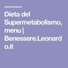 Dieta del Supermetabolismo, menu | Benessere.Leonardo.it