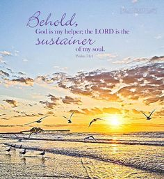 Behold, God is my helper; the LORD is the sustainer of my soul. Psalm 54:4