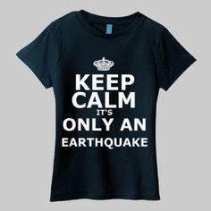 Keep Calm - It's Only an Earthquake Womens T-Shirt. $29.00, via Etsy.