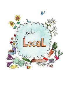 Eat locally! This will guarantee freshness, high quality taste, energy conservation, food is hundreds of miles closer & you can support the local farmers and economy!