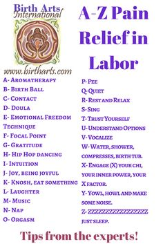 Here are the tips for pain relief in labor from the experts. Doulas can help you with all of these techniques and ideas to make your birth better for you. #doula #doulatraining #birtharts  http://www.birtharts.com  Become a Doula Today!