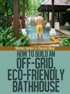 How to build an Eco-friendly, off grid bathhouse by Merlyn Seeley, http://www.amazon.com/gp/product/B008J4TCKS/ref=cm_sw_r_pi_alp_f7j.pb1BQAEBF