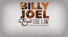 On March 22-23, 2015, Touro Law Center will hold a Billy Joel and the Law conference. For more information visit:http://www.tourolaw.edu/News/?pageid=627