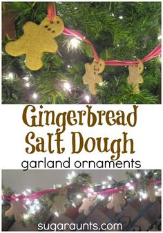 Sugar Aunts: Gingerbread Salt Dough Garland.  Saving for the recipe...wouldn't string up a bunch of gingerbread men through their eyes...