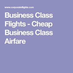 Business Class Flights - Cheap Business Class Airfare