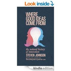 Where Good Ideas Come From: The Natural History of Innovation - Kindle edition by Steven Johnson. Professional & Technical Kindle eBooks @ Amazon.com.
