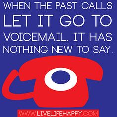 """When the past calls let it go to voicemail. It has nothing new to say."" by deeplifequotes, via Flickr ew915"