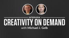 Interview: Creativity on Demand with Michael J. Gelb