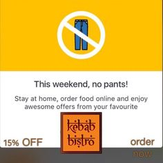 This weekend, no pants! — Stay at home, order food online and enjoy awesome Parsi cuisine, Kebabs, Biryani and all...with flat 15% discount at Kebab Bistro. Valid on Zomato online orders.  Tel. 043271211