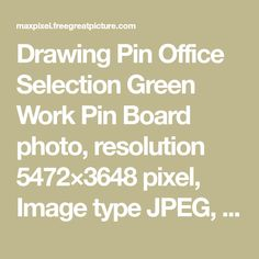 Drawing Pin Office Selection Green Work Pin Board photo, resolution 5472×3648 pixel, Image type JPEG, free download and free for commercial use.