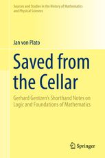 Saved from the cellar : Gerhard Gentzen's shorthand notes on logic and foundations of mathematics Von Plato, Jan  New York, NY : Springer Science+Business Media, LLC, 2017. Novedades Julio 2017