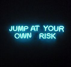 'JUMP AT YOUR OWN RISK'                 -NEON SIGN ๑෴MustBaSign෴๑
