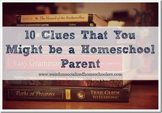 10 Clues That You Might be a Homeschool Parent  Weird Unsocialized Homeschoolers
