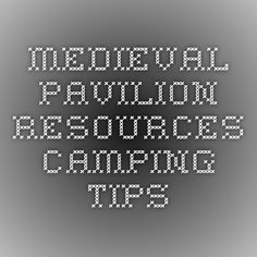 MEDIEVAL PAVILION RESOURCES--Camping Tips