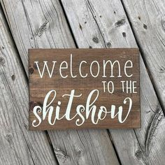 WELCOME TO THE SHITSHOW The wood sign is made of pine and hand painted. All of our signs are sealed with a protective top coat. Measurements can vary slightly but will never differ greater than 1 inch. Please remember that no tw Wood Signs Sayings, Diy Wood Signs, Painted Wood Signs, Barn Wood Signs, Pallet Board Signs, Wood Kitchen Signs, Wooden Pallet Signs, Wood Signs For Home, Vinyl Signs