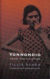 Yonnondio: From the Thirties is a novel by American author Tillie Olsen which was published in 1974 but written in the 1930s. The novel details the lives of the Holbrook family, depicting their struggle to survive during the 1920s. Yonnondio explores the life of the working class family, as well as themes of motherhood, socioeconomic order, and the pre-depression era.  This book is set in South Dakota & Nebraska.