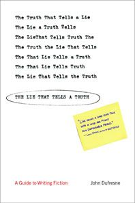 """""""The Lie That Tells a Truth,"""" by John Dufresne.  Ready to write your novel or short story collection? You could finish a whole book based on the exercises in this book. One of my favorites!"""
