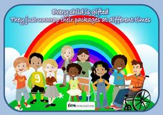 A one sheet poster that celebrates diversity and supports inclusion. Reads 'Every child is gifted, they just unwrap their packages at different times'.