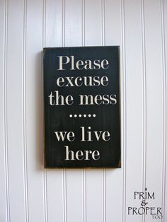 Please Excuse The Mess....... We Live Here by PrimandProperToo