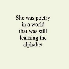 poetry in a world that was still learning the alphabet
