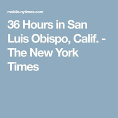 36 Hours in San Luis Obispo, Calif. - The New York Times