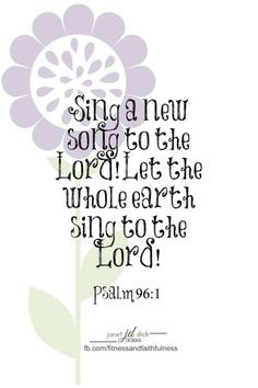 'Psalms 96:1(KJV) O sing unto the Lord a new song: sing ...