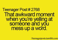I've had this happen before. *ahem* Guess I shouldn't yell and then it wouldn't happen!