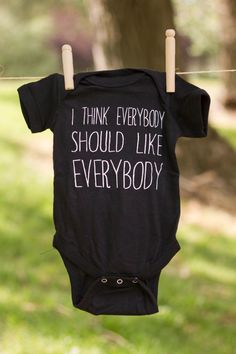 I Think Everybody Should Like Everybody t-shirt or onesie by littletreetopsbaby on Etsy https://www.etsy.com/listing/110782692/i-think-everybody-should-like-everybody