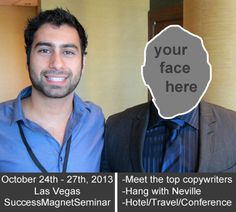 Come with me as my guest to Vegas for a copywriting conference (SuccessMagnetSeminar) Oct 24th-27th, 2013.  Mingle with the copywriting greats.