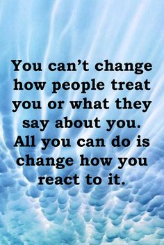 You can't change how people treat you or what they say about you. All you can do is change how you react to it. #dailyquotes #positivequotes #beingpositive