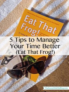 5 tips to manage your time better (Eat That Frog!) - The Sunny Side Up Blog
