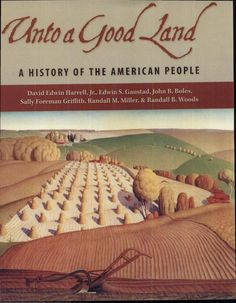 Unto a Good Land: A History of the American People - David Edwin Harrell Jr., Edwin S. Gaustad, John B. Boles, Sally Foreman Griffith - Google Books