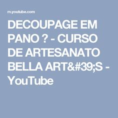 DECOUPAGE EM PANO ❤ - CURSO DE ARTESANATO BELLA ART'S - YouTube