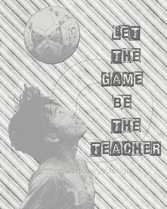 """Soccer """"Let the Game Be The Teacher"""" Motivational Poster #soccer #motivational #quotes"""