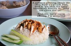 "A common greeting in Thailand is ""have you eaten rice yet?""  15 totally random, ridiculously weird, and seriously interesting facts about Thailand, like it is actually illegal to go commando. Yah. I don't know."