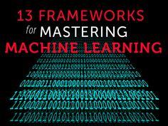 13 frameworks for mastering machine learning