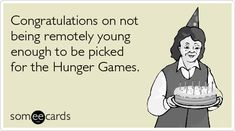 Congratulations on not being remotely young enough to be picked for the Hunger Games.som^cards / the hunger games :: ecards :: young :: age Hunger Games Humor, Hunger Games Catching Fire, Hunger Games Trilogy, Haha Funny, Hilarious, Funny Stuff, Funny Things, Nerd Stuff, Funny Shit