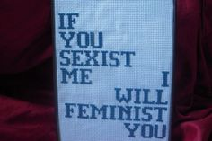 15 Feminist Subversive Cross-Stitch Embroidery Pieces You Need   Gurl.com