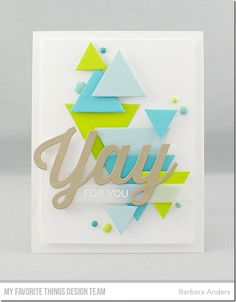 Stamps: Yay for You Die-namics: So Many Yays, Triangle STAX, Essential Slanted Sentiment Strips Barbara Anders Anna Griffin Cards, Shaped Cards, Mft Stamps, Card Making Inspiration, Card Sketches, Cardmaking, Birthday Cards, Paper Crafts, Handmade