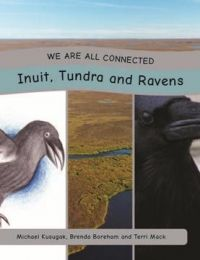 We Are All Connected: Inuit, Tundra and Ravens, - Indigenous & First Nations Kids Books - Strong Nations Process Of Change, We Are All Connected, First Nations, Mother Earth, Nonfiction, Native American, Survival, Community, Activities