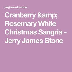 Cranberry & Rosemary White Christmas Sangria - Jerry James Stone