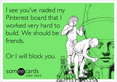 I see you've raided my Pinterest board that I worked very hard to build. We should be friends. Or I will block you. Wtf Funny, Funny Memes, Interview Guide, Find Your Friends, Empowering Quotes, I Got You, E Cards, Someecards, Say Hi