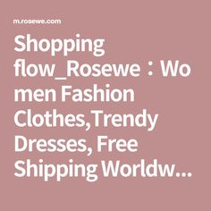 Shopping flow_Rosewe:Women Fashion Clothes,Trendy Dresses, Free Shipping Worldwide