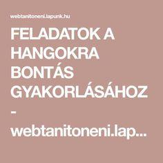 FELADATOK A HANGOKRA BONTÁS GYAKORLÁSÁHOZ - webtanitoneni.lapunk.hu Cool Tools, Speech And Language, Teaching, Education, School, Kindergarten, Logo, Ideas, Logos