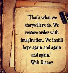"Writing Tips|""That's what we storytellers do. We restore order with imagination. We instill hoe again and again and again.""  Walt Disney