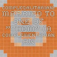 """Complegalitarian: Married to One of """"Them"""" (A Complementarian and Egalitarian in Marriage)"""