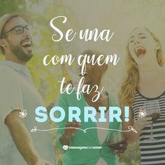 Se una com quem te faz sorrir! #mensagenscomamor #frases #pensamentos #amizades #alegria
