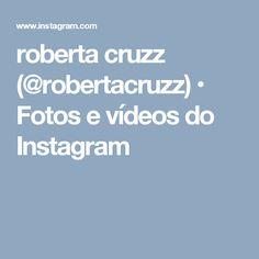 roberta cruzz (@robertacruzz) • Fotos e vídeos do Instagram