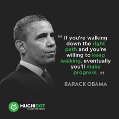 If you're walking down the right path and you're willing to keep walking,eventually you'll make progress.