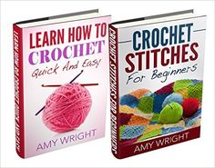 """(2 BOOK BUNDLE) """"Learn How to Crochet Quick And Easy"""" & """"Crochet Stitches For Beginners"""", Amy Wright - Amazon.com"""